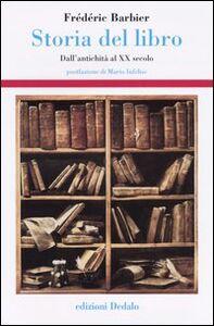 Libro Storia del libro. Dall'antichità al XX secolo Frédéric Barbier