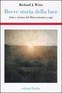 Breve storia della luce. Arte e scienza dal Rinascimento a oggi