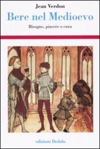 Libro Bere nel Medioevo. Bisogno, piacere o cura Jean Verdon