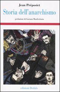 Foto Cover di Storia dell'anarchismo, Libro di Jean Préposiet, edito da Dedalo