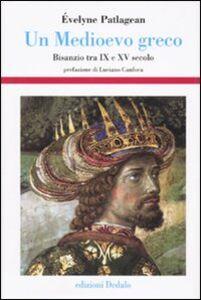 Libro Un Medioevo greco. Bisanzio tra IX e XV secolo Évelyne Patlagean