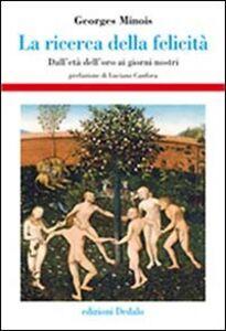 Foto Cover di La ricerca della felicità. Dall'età dell'oro ai giorni nostri, Libro di Georges Minois, edito da Dedalo