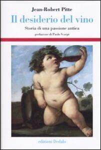 Foto Cover di Il desiderio del vino. Storia di una passione antica, Libro di Jean-Robert Pitte, edito da Dedalo
