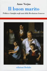 Libro Il buon marito. Politica e famiglia negli anni della Rivoluzione francese Anne Verjus