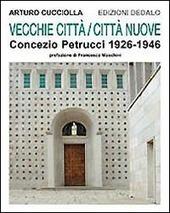 Vecchie città, città nuove. Concezio Petrucci 1926-1946