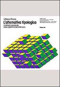 Libro L' alternativa tipologica. Contributi e proposte. Case a patio e case a terrazzo Vittorio Chiaia