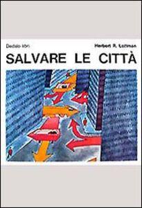 Foto Cover di Salvare le città, Libro di Herbert Lottman, edito da Dedalo
