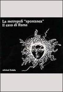 La metropoli spontanea. Il caso di Roma