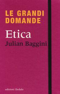 Libro Le grandi domande. Etica Julian Baggini