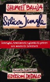 Silicon jungle. Intrighi, tradimenti e giochi di potere nel mondo di internet