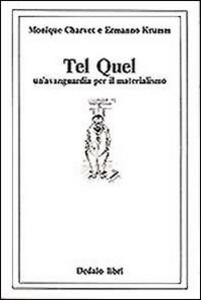 Libro Tel Quel. Un'avanguardia per il materialismo Ermanno Krumm , Monique Charvet