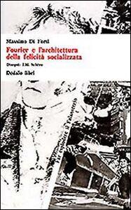 Libro Fourier e l'architettura della felicità socializzata Massimo Di Forti