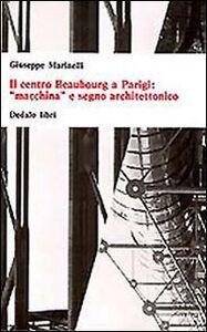 Foto Cover di Il centro Beaubourg a Parigi: «Macchina» e segno architettonico, Libro di Giuseppe Marinelli, edito da Dedalo