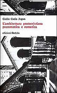 Foto Cover di L' architettura protocristiana, preromanica e romanica, Libro di Giulio C. Argan, edito da Dedalo