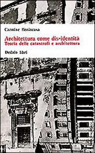 Libro Architettura come dis-identità. Teoria delle catastrofi e architettura Carmine Benincasa