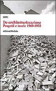 Libro De-architetturizzazione. Progetti e teorie 1969-1978