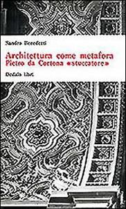 Libro Architettura come metafora. Pietro da Cortona «Stuccatore» Sandro Benedetti