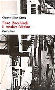 Foto Cover di Enzo Zacchiroli. Il mestiere full-time, Libro di Giovanni K. Koenig, edito da Dedalo