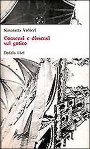 Libro Consensi e dissensi sul gotico Simonetta Valtieri