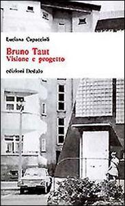 Foto Cover di Bruno Taut. Visione e progetto, Libro di Luciana Capaccioli, edito da Dedalo