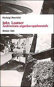 Foto Cover di John Lautner. Architettura organico sperimentale, Libro di Pierluigi Bonvicini, edito da Dedalo