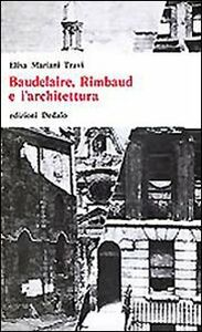 Libro Baudelaire, Rimbaud e l'architettura Elisa Mariani Travi