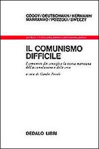 Libro Il comunismo difficile. I comunisti dei consigli e la teoria marxiana dell'accumulazione e delle crisi