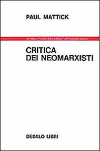 Foto Cover di Critica dei neomarxisti, Libro di Paul Mattick, edito da Dedalo