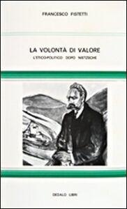 Foto Cover di La volontà di valore. L' etico-politico dopo Nietzsche, Libro di Francesco Fistetti, edito da Dedalo