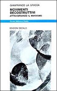 Libro Movimenti decostruttivi. Attraversando il marxismo Gianfranco La Grassa