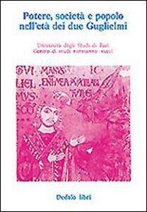 Libro Potere, società e popolo nell'età dei due Guglielmi. Atti delle 4/e Giornate normanno-sveve