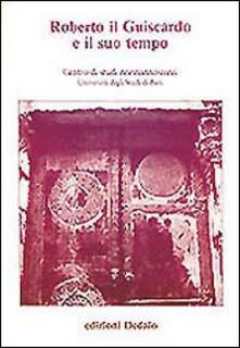 Roberto il Guiscardo e il suo tempo. Atti delle 1e Giornate normanno-sveve.pdf