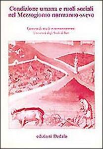 Condizione umana e ruoli sociali nel Mezzogiorno normanno-svevo. Atti delle 9e Giornate normanno-sveve