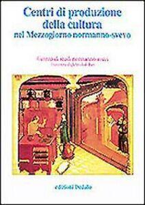 Libro Centri di produzione della cultura nel Mezzogiorno normanno-svevo. Atti delle 12e Giornate normanno-sveve
