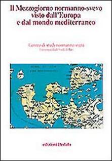 Promoartpalermo.it Il mezzogiorno normanno-svevo visto dall'Europa e dal mondo mediterraneo. Atti delle 13e Giornate normanno-sveve Image
