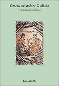 Foto Cover di Omero, Aristofane, Giuliano. Per Carlo Ferdinando Russo, Libro di Jean Irigoin,Thomas Gelzer, edito da Dedalo