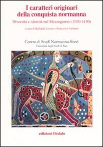 Libro I caratteri originari della conquista normanna. Diversità e identità nel Mezzogiorno (1030-1130). Atti del convegno (Bari, 5-8 ottobre 2004)