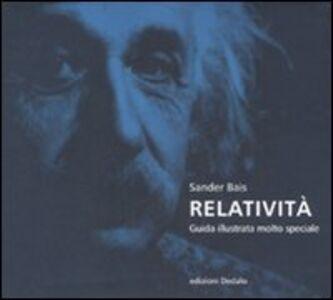 Foto Cover di Relatività. Guida illustrata molto speciale, Libro di Sander Bais, edito da Dedalo