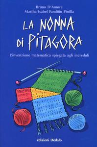 Libro La nonna di Pitagora. L'invenzione matematica spiegata agli increduli Bruno D'Amore , Martha Isabel Fandiño Pinilla
