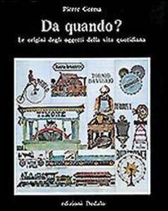 Foto Cover di Da quando? Le origini degli oggetti della vita quotidiana, Libro di Pierre Germa, edito da Dedalo