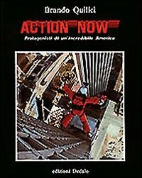 Action now. Protagonisti di un'incredibile America - Quilici Brando - wuz.it