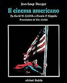 Il cinema americano da David W. Griffith a Francis F. Coppola - Jean-Loup Bourget - copertina