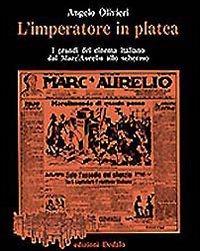 L' L' imperatore in platea. I grandi del cinema italiano dal «Marc'Aurelio» allo schermo - Olivieri Angelo - wuz.it