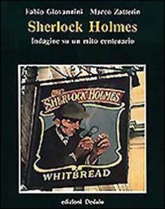 Sherlock Holmes. Indagine su un mito centenario