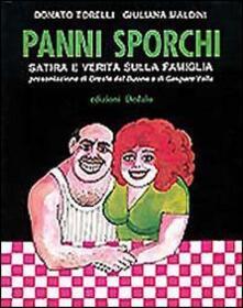 Panni sporchi. Satira e verità sulla famiglia - Donato Torelli,Giuliana Maldini - copertina