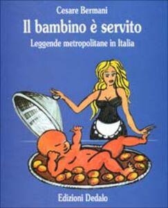 Libro Il bambino è servito. Leggende metropolitane in Italia Cesare Bermani