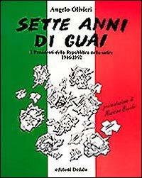 Sette anni di guai. I presidenti della Repubblica nella satira (1946-1992) - Olivieri Angelo - wuz.it