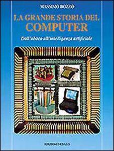 Libro La grande storia del computer. Dall'abaco all'intelligenza artificiale Massimo Bozzo