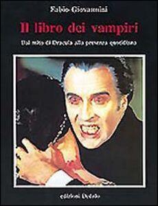 Libro Il libro dei vampiri. Dal mito di Dracula alla presenza quotidiana Fabio Giovannini