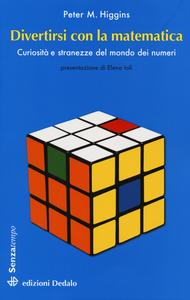 Libro Divertirsi con la matematica. Curiosità e stranezze del mondo dei numeri Peter M. Higgins